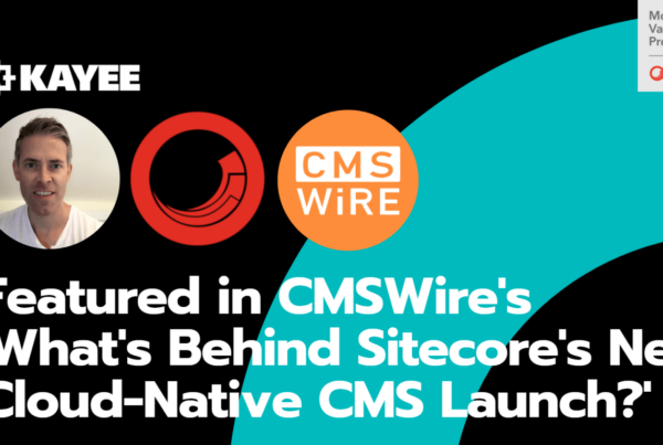 Featured in CMSWire's 'What's Behind Sitecore's New Cloud-Native CMS Launch?'